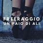 Freeraggio - Un Paio Di Ali