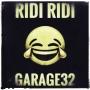 Garage32 - Ridi Ridi