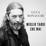 Luca Bonacchi - Meglio Tardi Che Mai