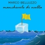 Marco Belluzzo - Manchevole Di Nulla