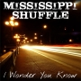 Mississippi Shuffle - I Wonder You Know