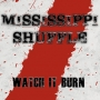 Mississippi Shuffle - Watch It Burn