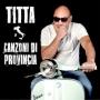 Titta - Canzoni di Provincia