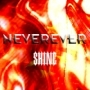 Neverever - Shine