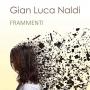 Gian Luca Naldi - Frammenti