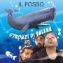 Il Fosso - Stronzi di balena