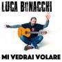 Luca Bonacchi - Mi vedrai volare
