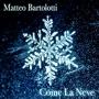 Matteo Bartolotti - Come La Neve