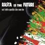 Rasta Is The Future - Sei Tutto Quello Che Non Ho