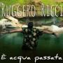Ruggero Ricci - E' Acqua Passata
