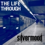 Silvermood - The Life Through